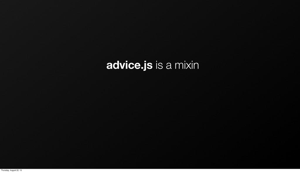 advice.js is a mixin Thursday, August 22, 13
