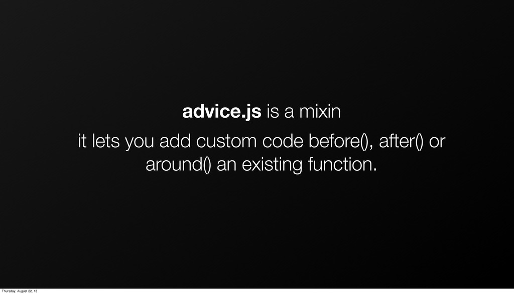 advice.js is a mixin it lets you add custom cod...