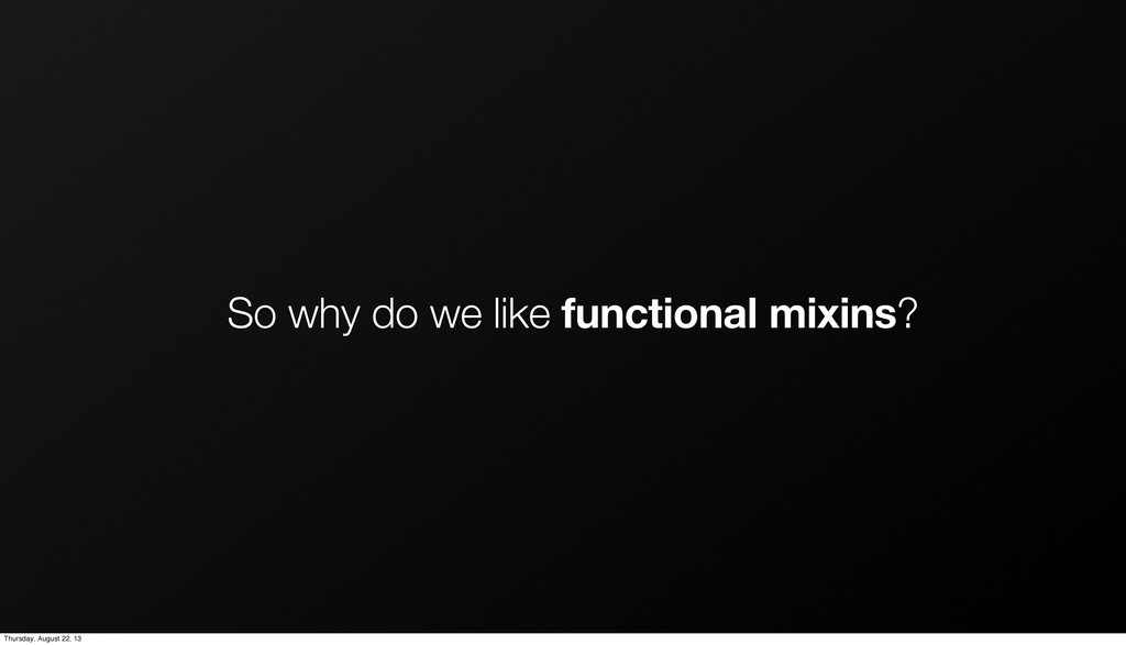 So why do we like functional mixins? Thursday, ...