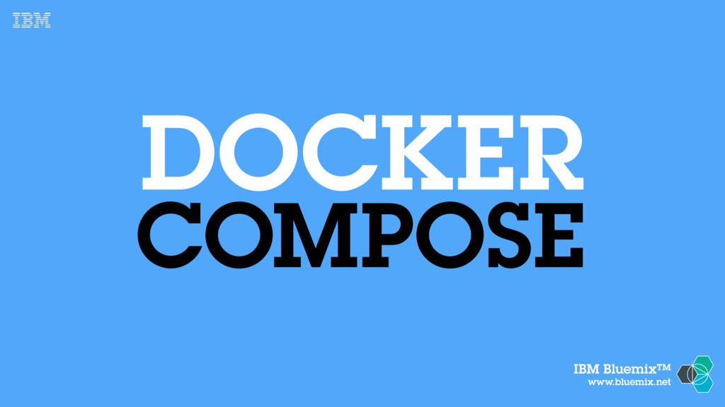 IBM BluemixTM www.bluemix.net DOCKER COMPOSE