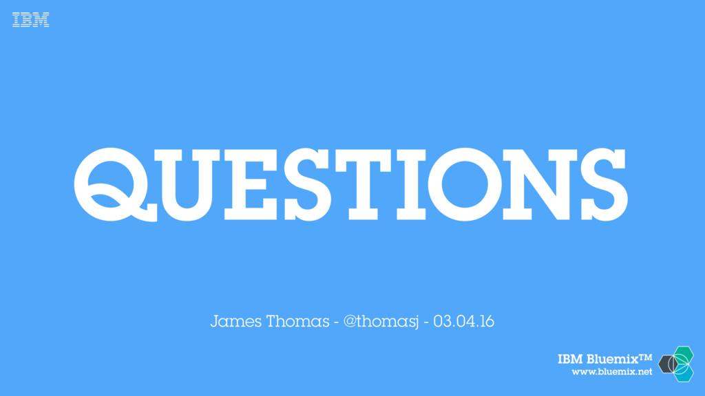 IBM BluemixTM www.bluemix.net QUESTIONS James T...