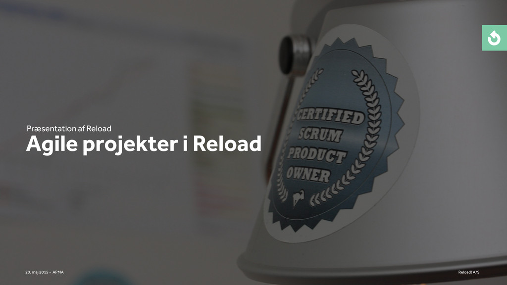 Reload! A/S 20. maj 2015 - APMA Agile projekter...