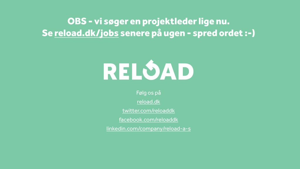 Følg os på reload.dk twitter.com/reloaddk faceb...
