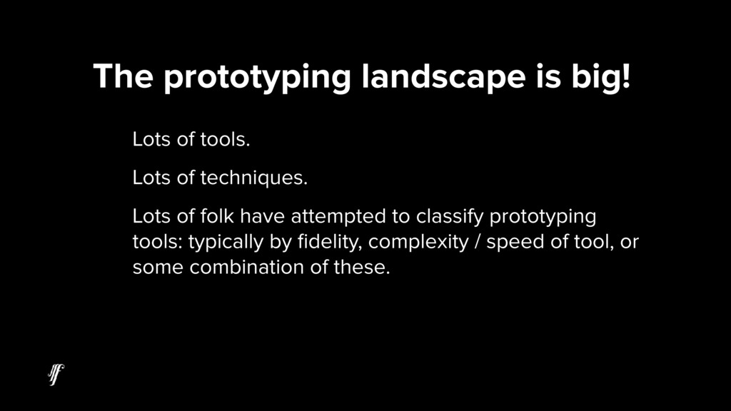 The prototyping landscape is big! Lots of tools...