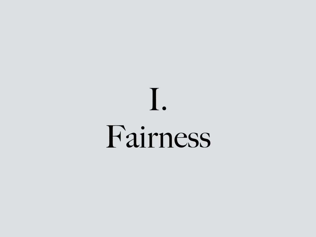 I. Fairness