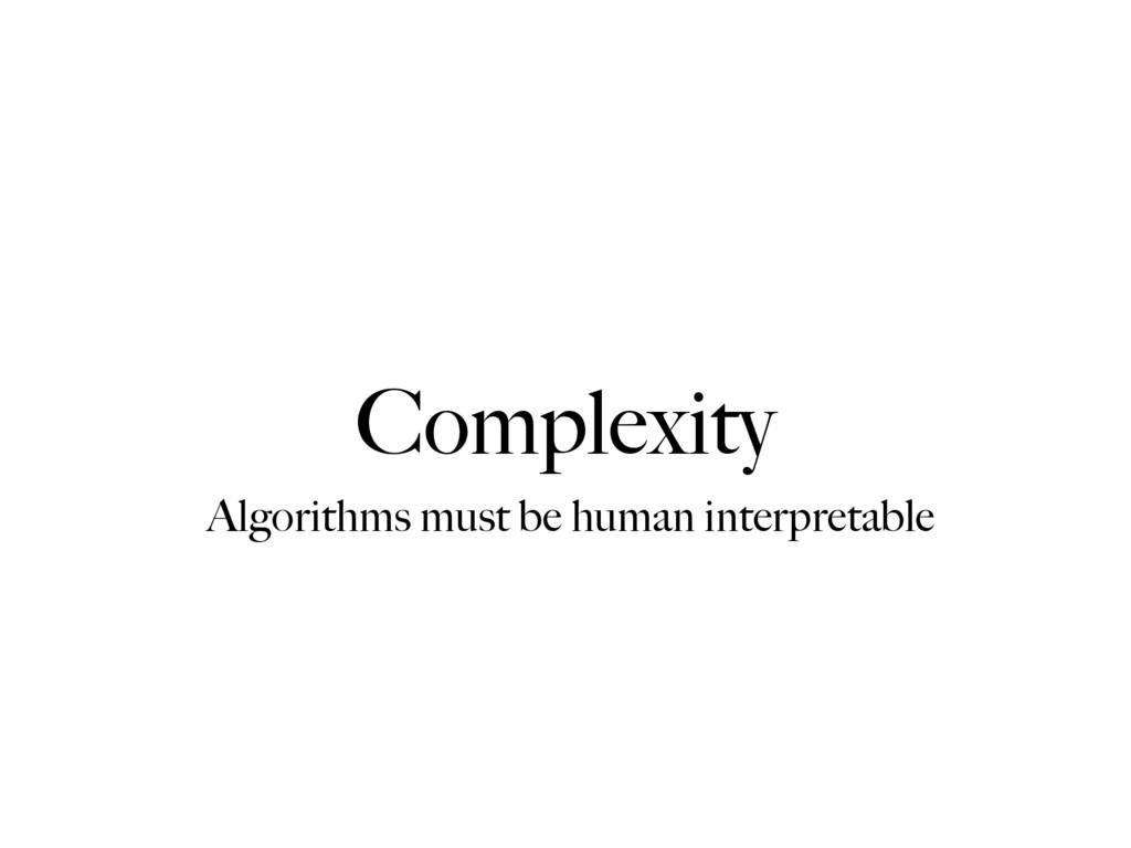 Complexity Algorithms must be human interpretab...