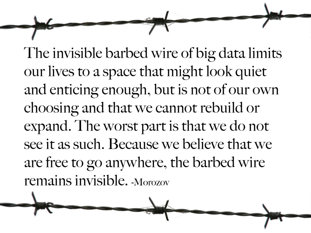 The invisible barbed wire of big data limits ou...