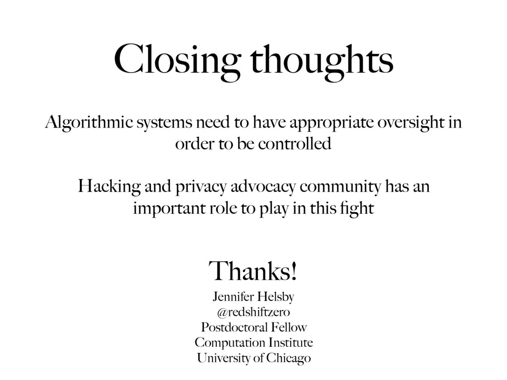 Closing thoughts Algorithmic systems need to ha...