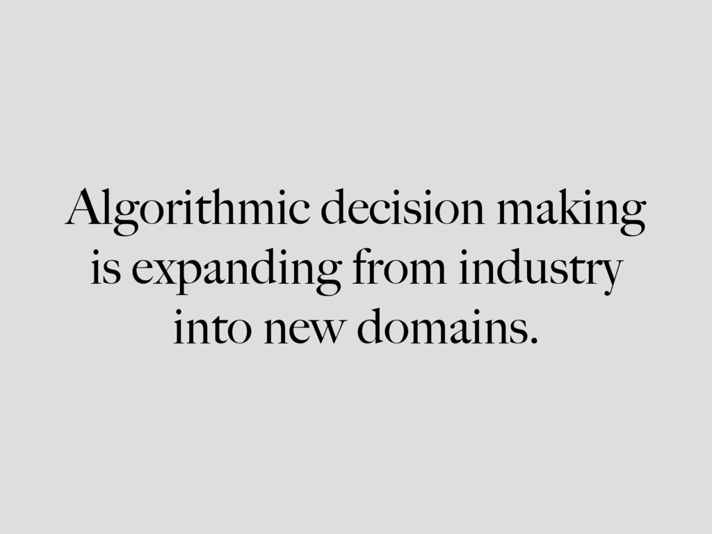 Algorithmic decision making is expanding from i...