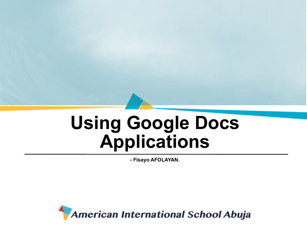 Using Google Docs Applications - Fisayo AFOLAYA...