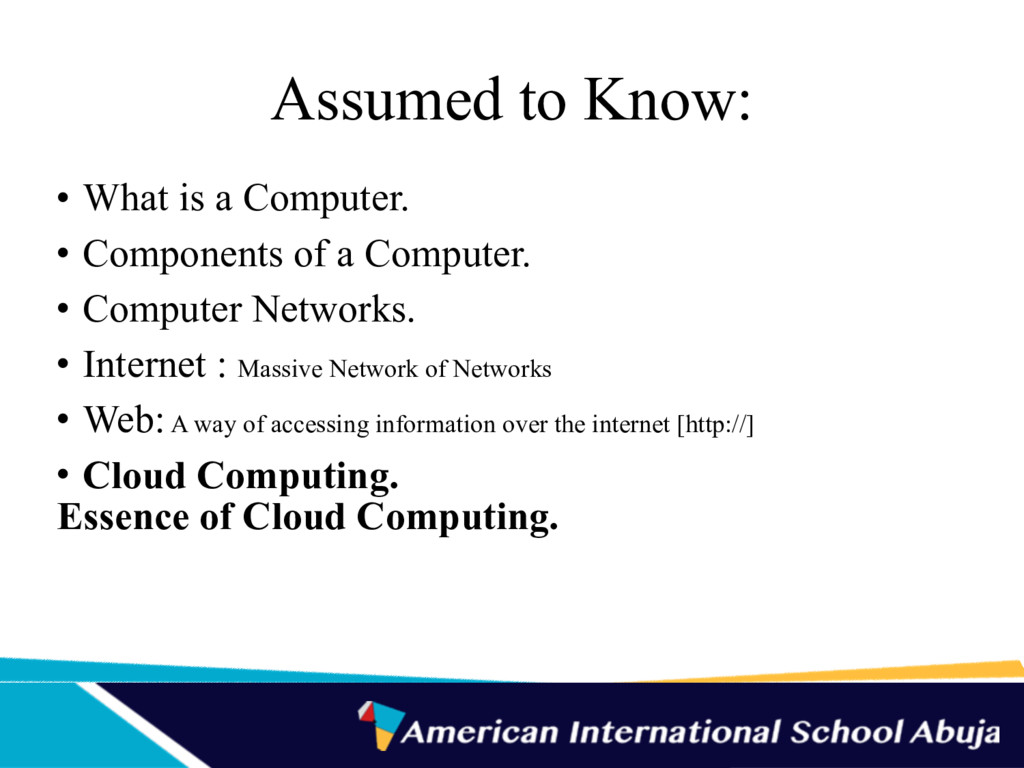 Assumed to Know: • What is a Computer. • Compon...