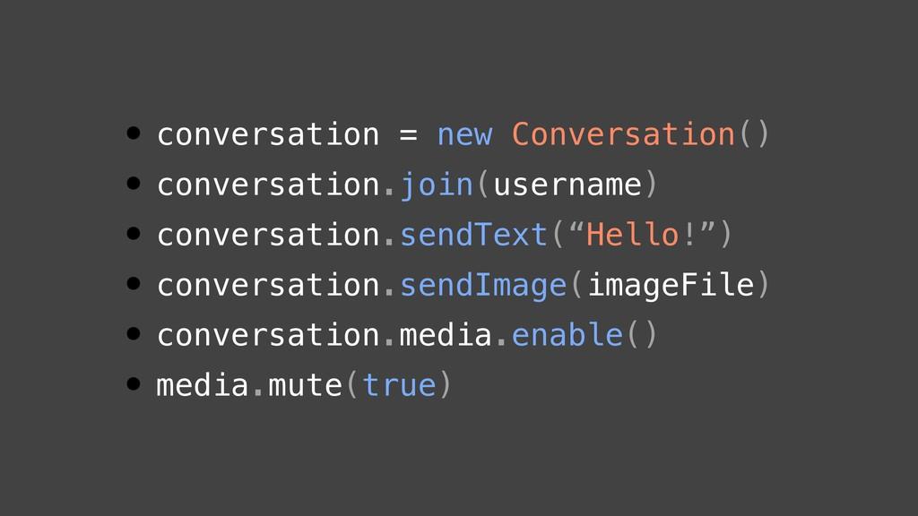 • conversation = new Conversation() • conversat...
