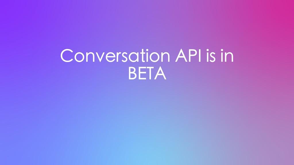 Conversation API is in BETA