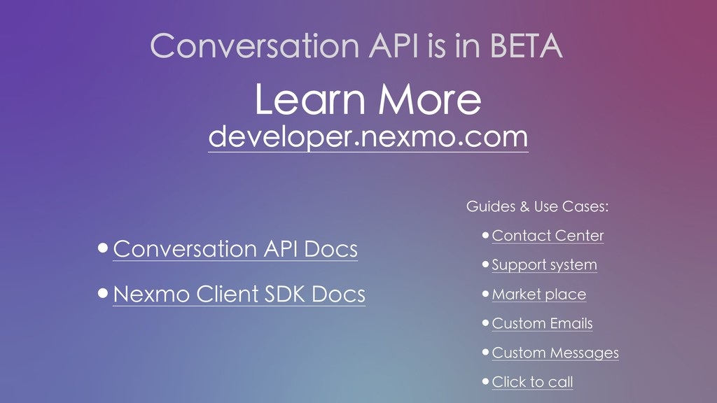 •Conversation API Docs •Nexmo Client SDK Docs L...