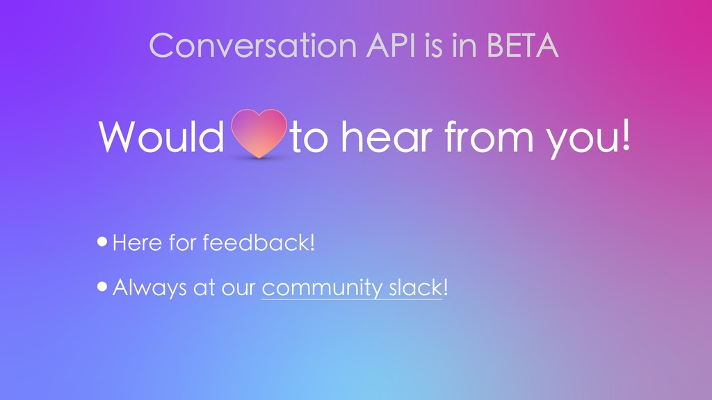•Here for feedback! •Always at our community sl...