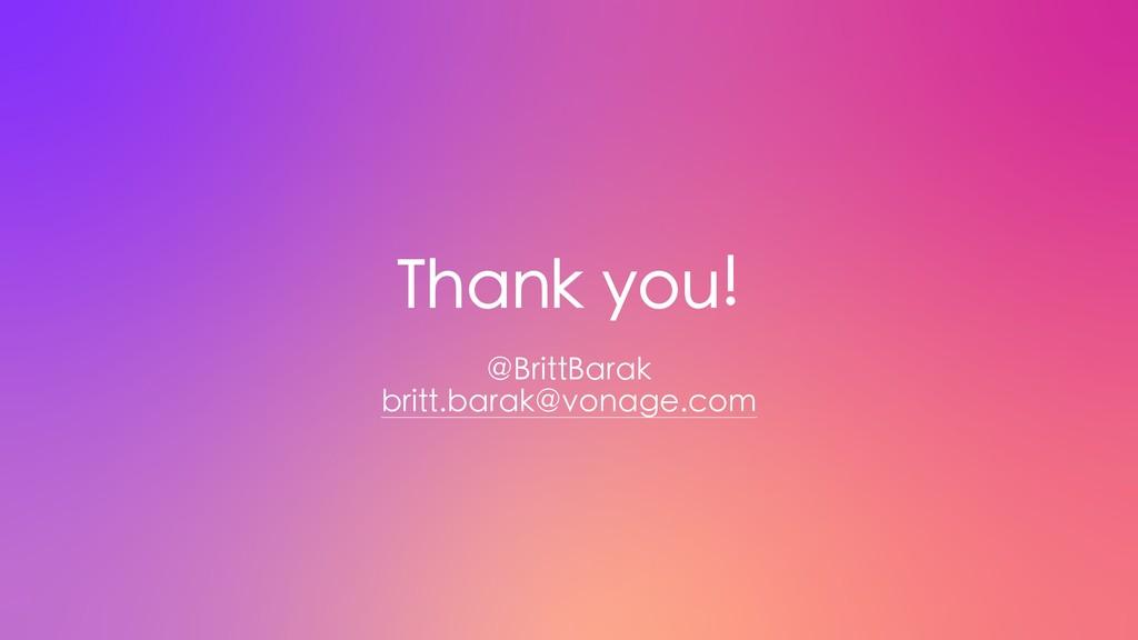 Thank you! @BrittBarak britt.barak@vonage.com