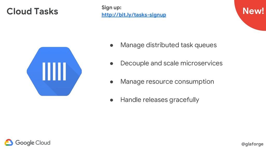 @glaforge Cloud Tasks ● Manage distributed task...