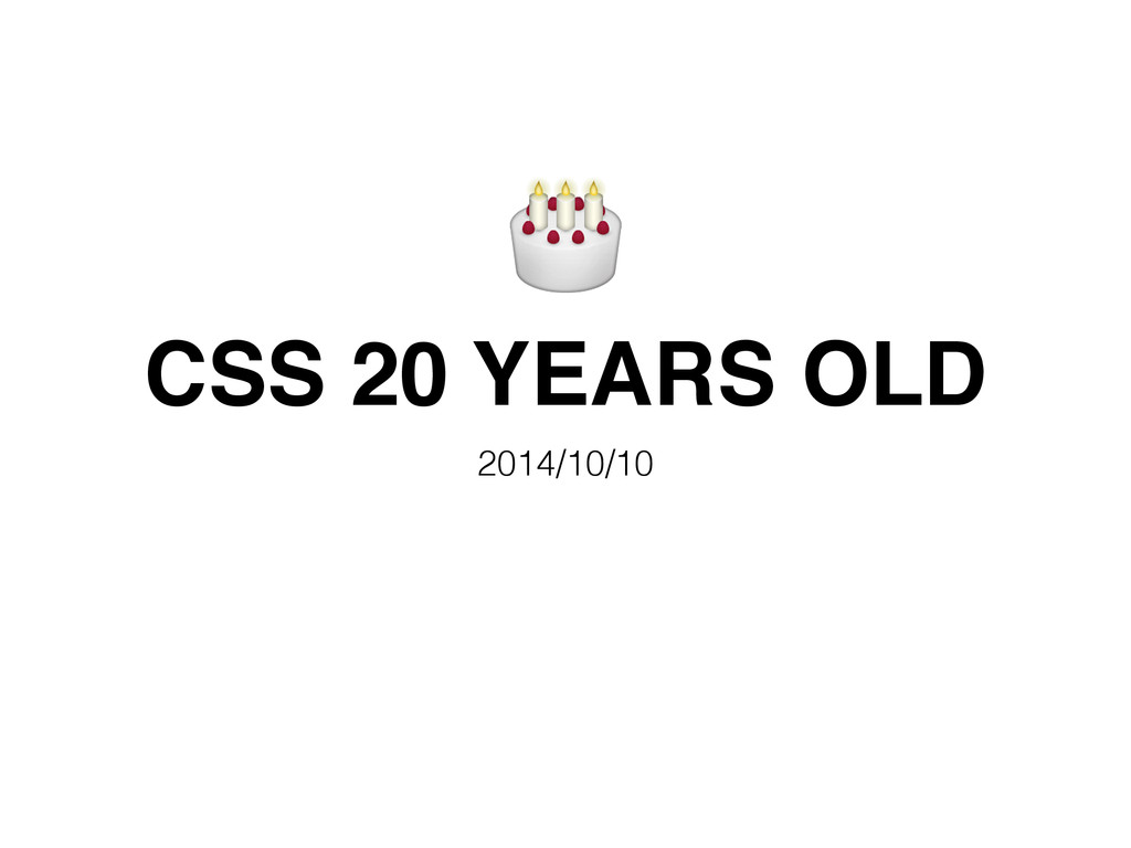 CSS 20 YEARS OLD 2014/10/10