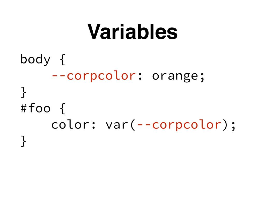 Variables body { --corpcolor: orange; } #foo { ...