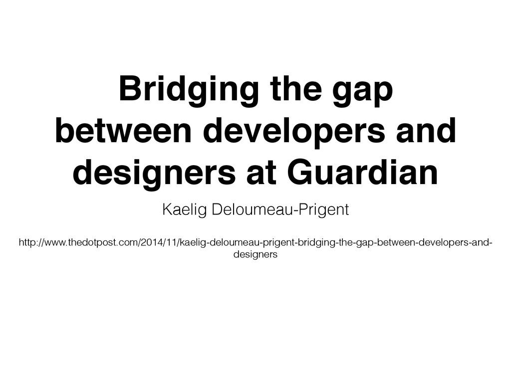 Bridging the gap between developers and designe...