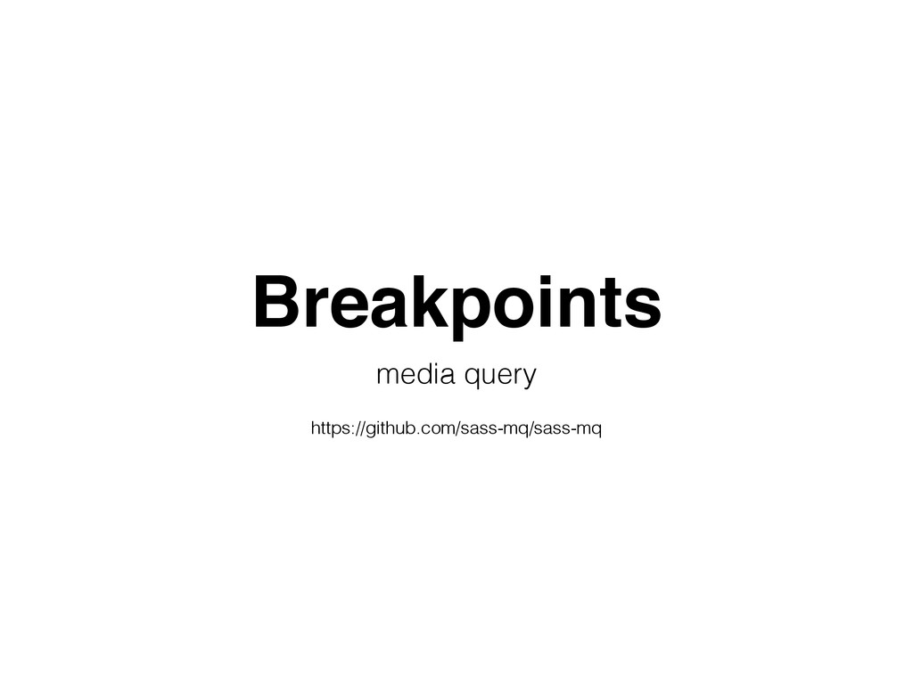 Breakpoints media query https://github.com/sass...