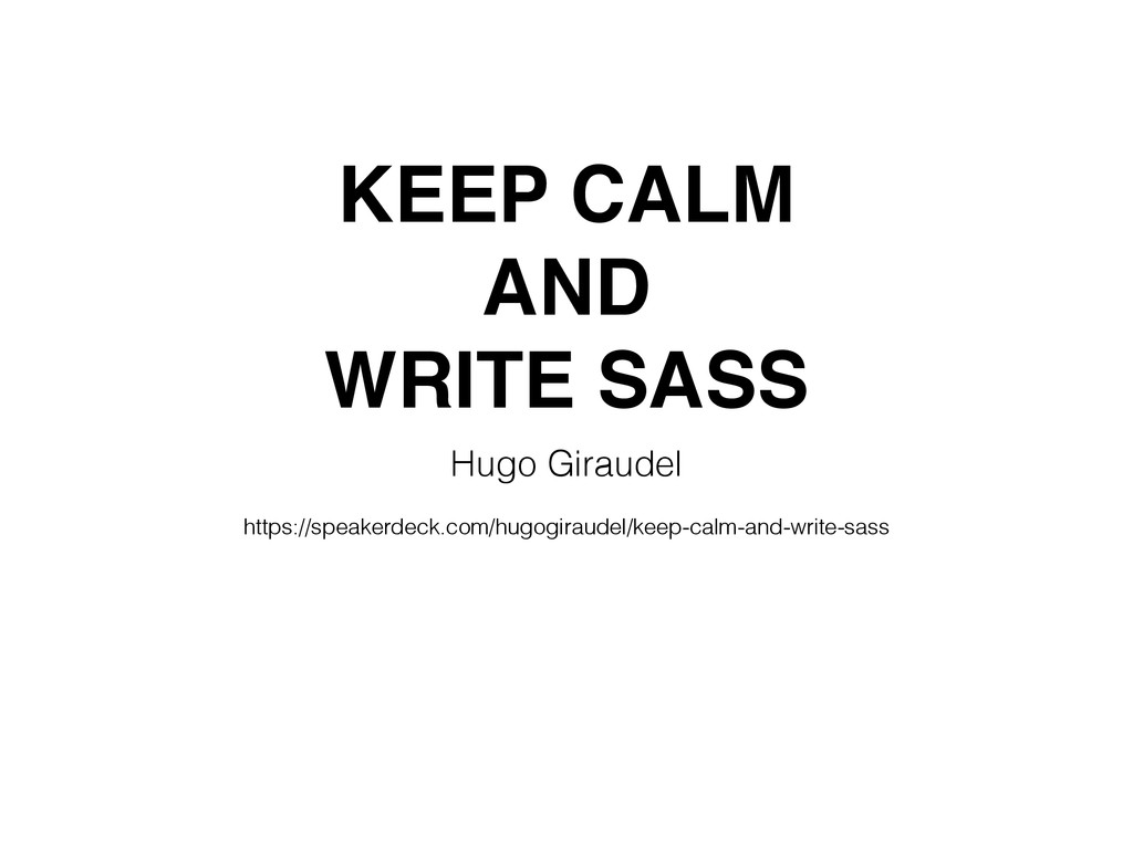 KEEP CALM AND WRITE SASS Hugo Giraudel https://...