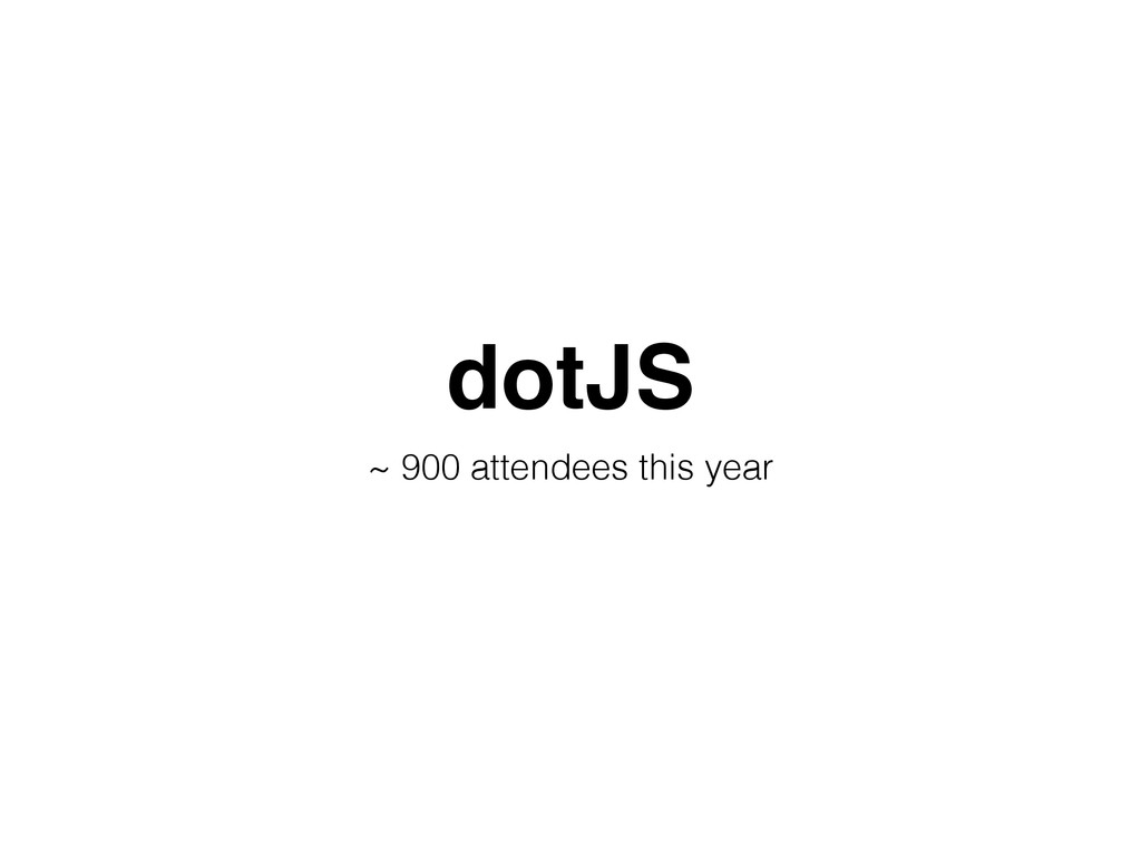 dotJS ~ 900 attendees this year
