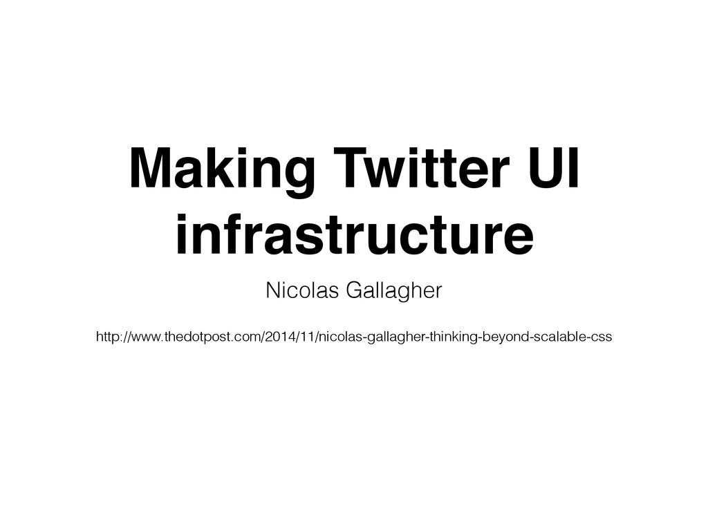 Making Twitter UI infrastructure Nicolas Gallag...
