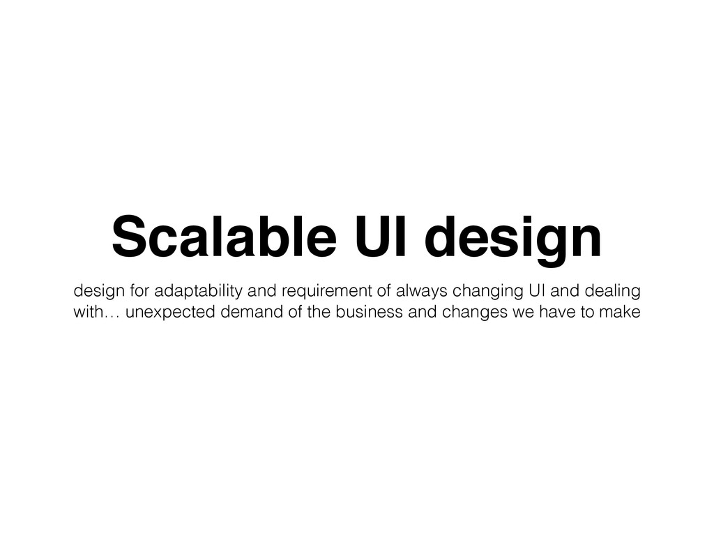 Scalable UI design design for adaptability and ...