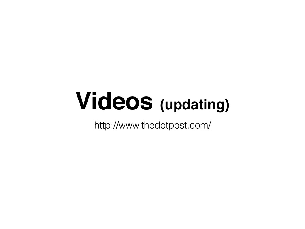 Videos (updating) http://www.thedotpost.com/