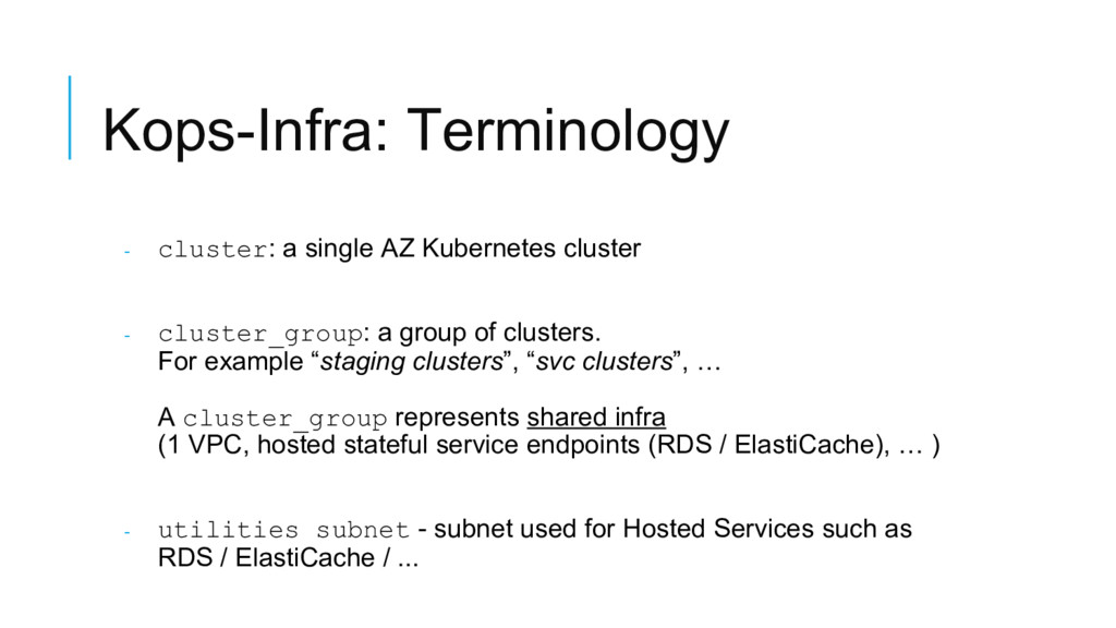 Kops-Infra: Terminology - cluster: a single AZ ...