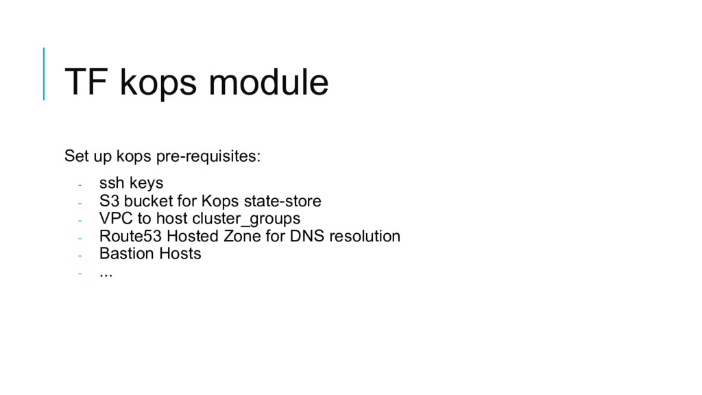 TF kops module Set up kops pre-requisites: - ss...
