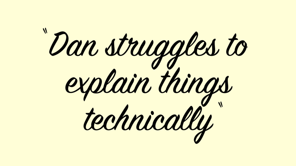 """Dan struggles to explain things technically """" """""""