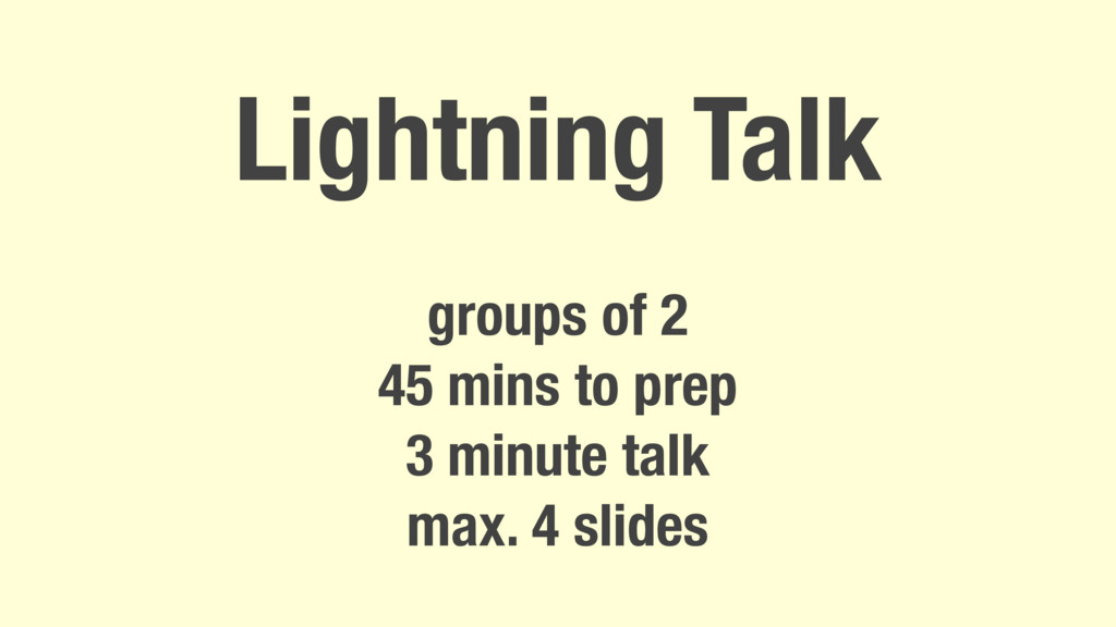 Lightning Talk groups of 2 45 mins to prep 3 mi...