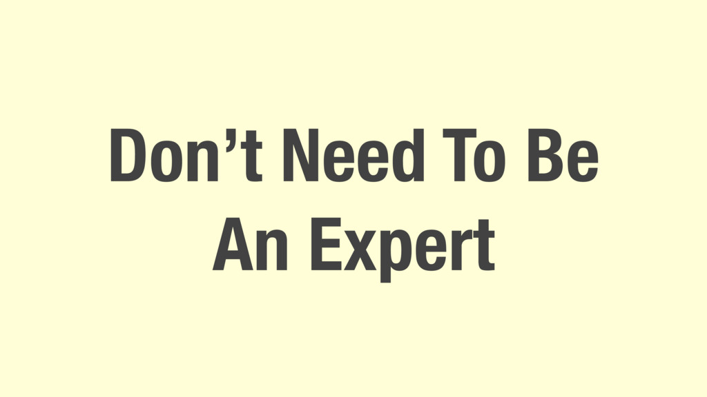 Don't Need To Be An Expert