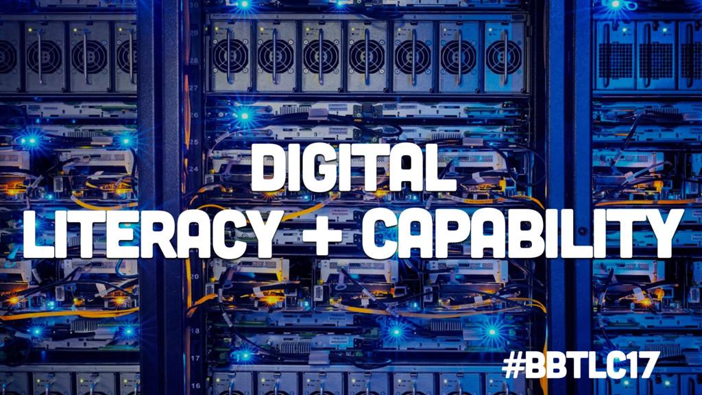 Digital literacy + Capability #BbTLC17