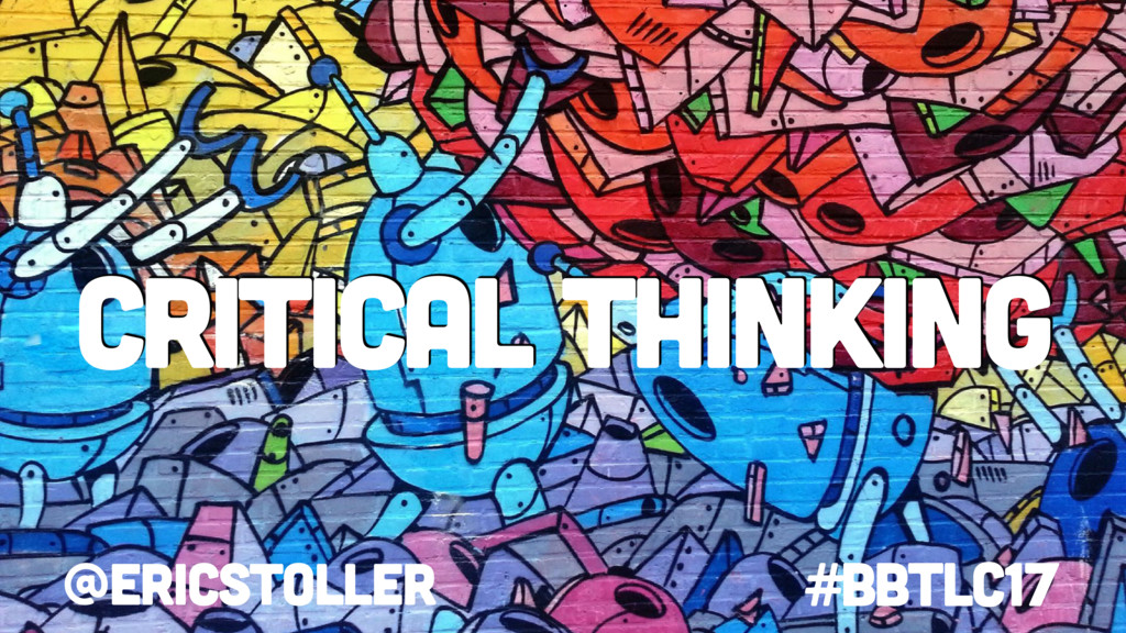 Critical thinking #BbTLC17 @ericstoller