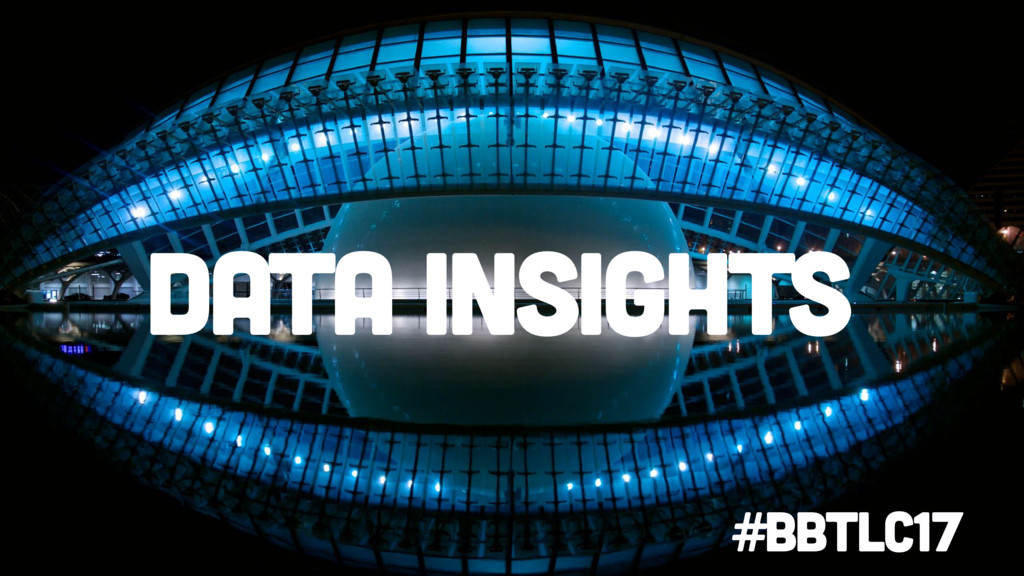 Data insights #BbTLC17