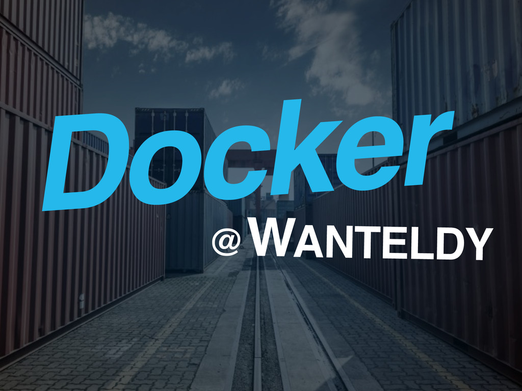 Docker @ ANTELDY W
