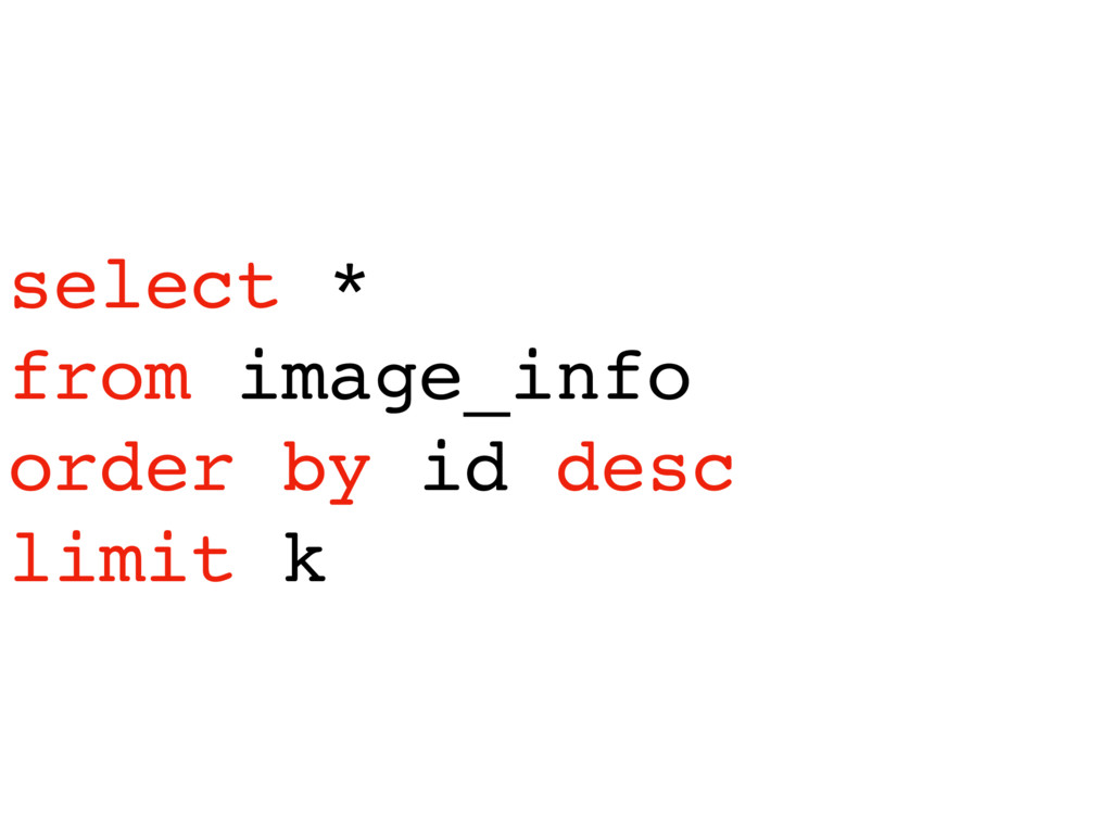 select * from image_info order by id desc limit...