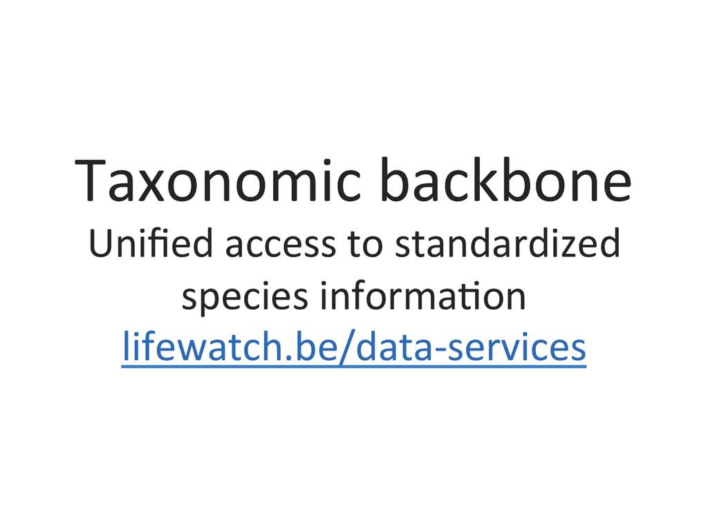 Taxonomic backbone  Unified access t...