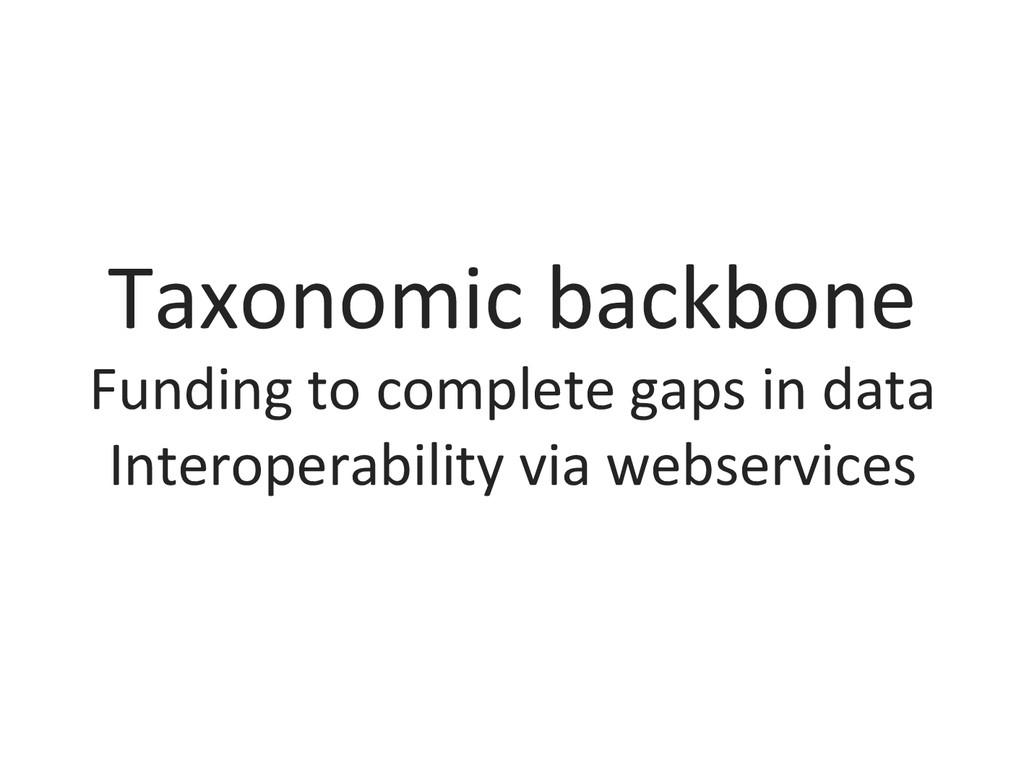Taxonomic backbone  Funding to comp...