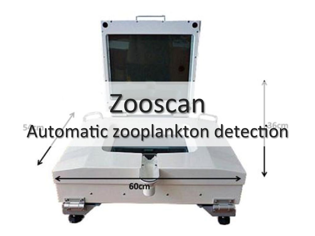 Zooscan  Automa0c zooplankton detec0on...
