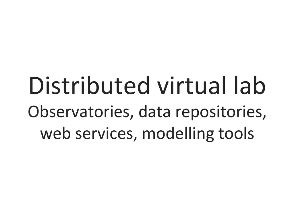 Distributed virtual lab  Observatories...