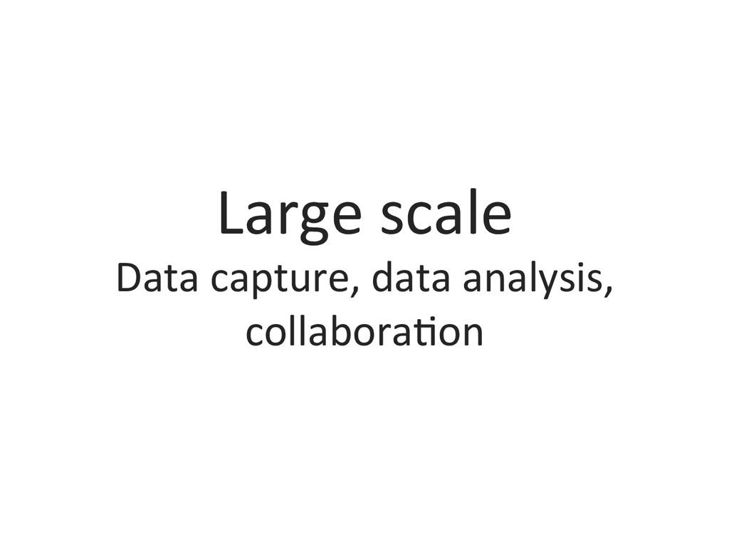 Large scale  Data capture, data ...