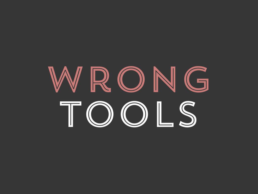 wrong tools