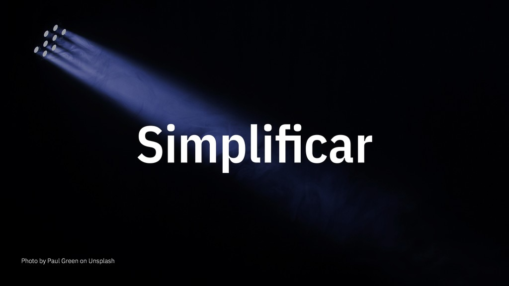 Simplificar Photo by Paul Green on Unsplash