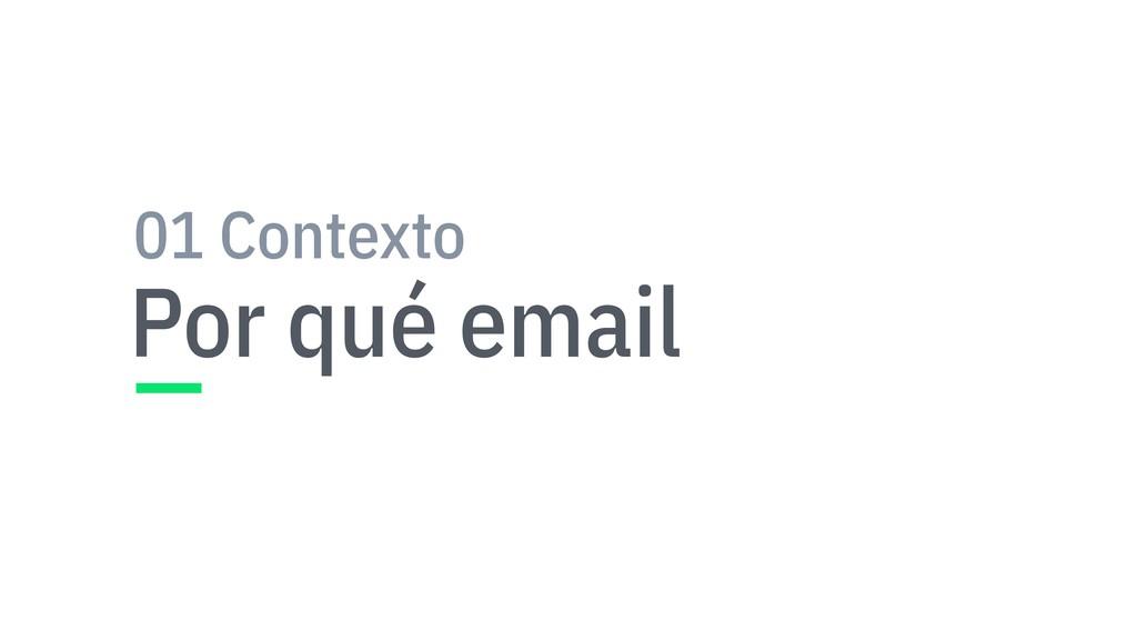 Por qué email 01 Contexto