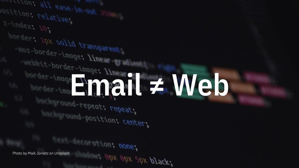 Email ≠ Web Photo by Maik Jonietz on Unsplash