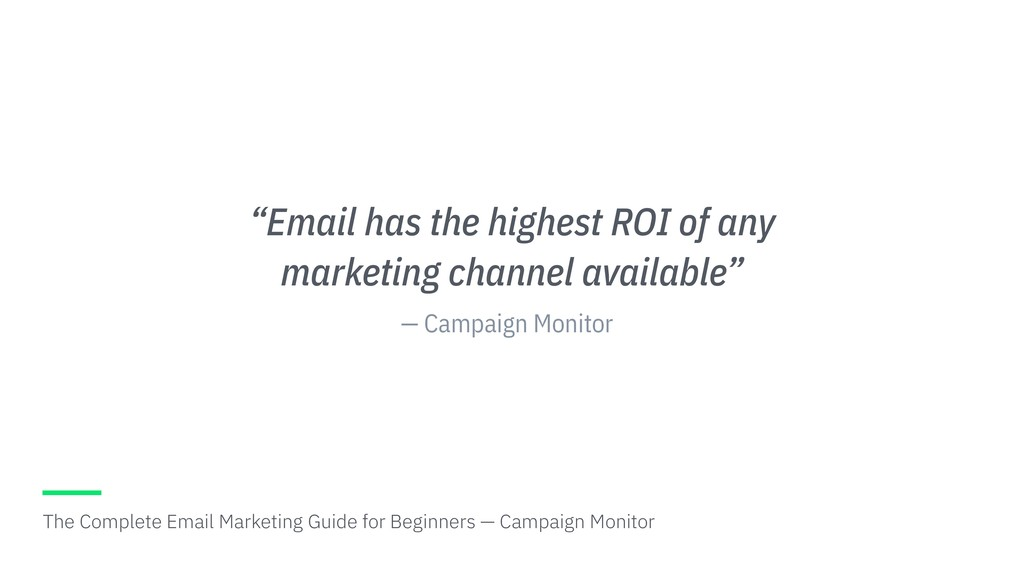 """— Campaign Monitor """"Email has the highest ROI o..."""